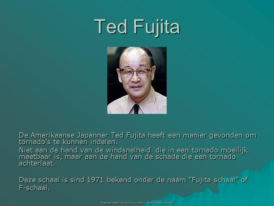 Samenstelling: pim wouters.de digitale school Ted Fujita De Amerikaanse Japanner Ted Fujita heeft een manier gevonden om tornado's te kunnen indelen.