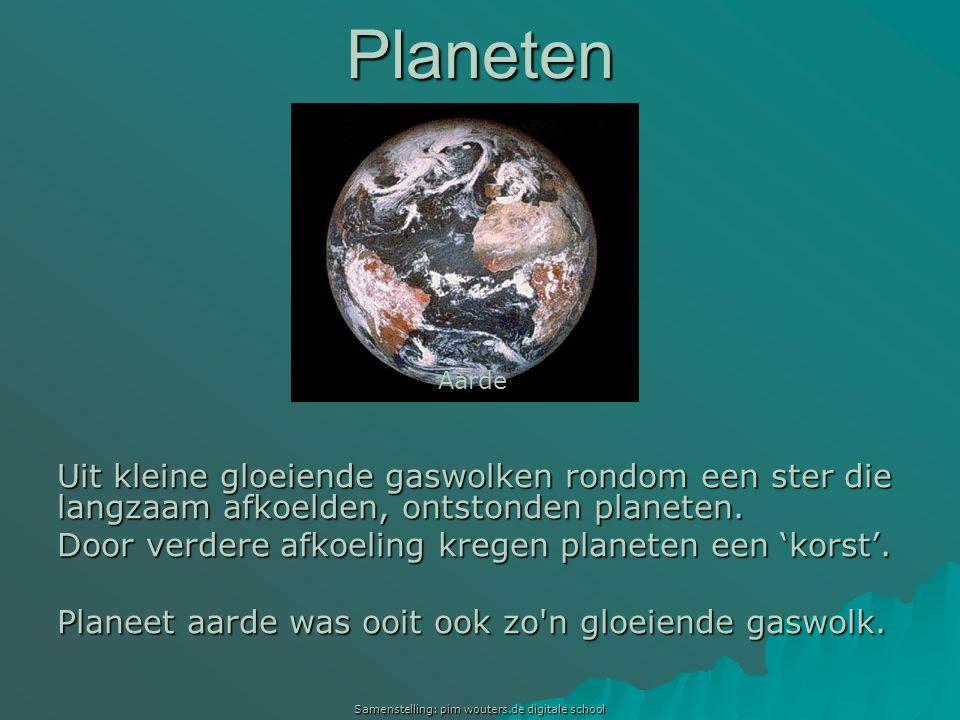 Samenstelling: pim wouters.de digitale school Planeten Uit kleine gloeiende gaswolken rondom een ster die langzaam afkoelden, ontstonden planeten. Doo