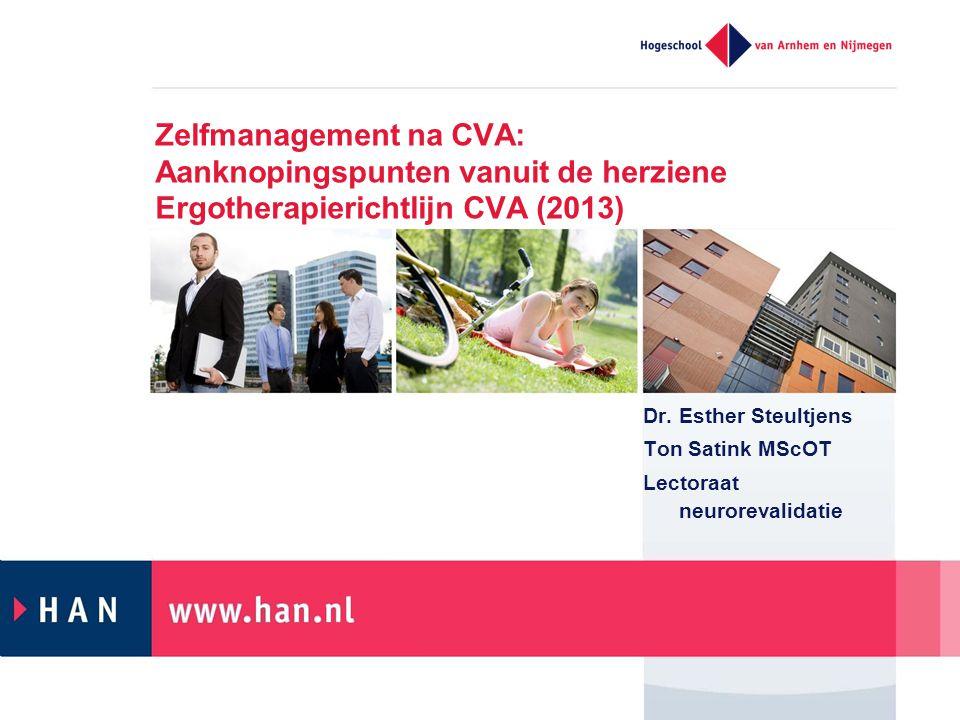 Zelfmanagement na CVA: Aanknopingspunten vanuit de herziene Ergotherapierichtlijn CVA (2013) Dr. Esther Steultjens Ton Satink MScOT Lectoraat neurorev