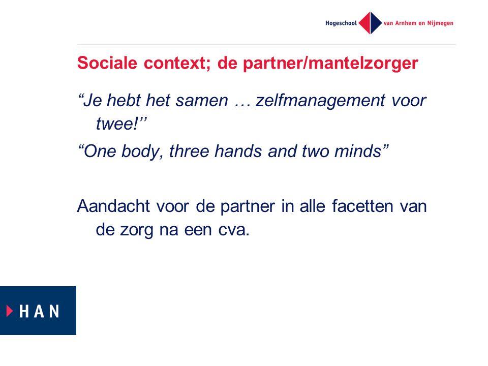 """Sociale context; de partner/mantelzorger """"Je hebt het samen … zelfmanagement voor twee!'' """"One body, three hands and two minds"""" Aandacht voor de partn"""