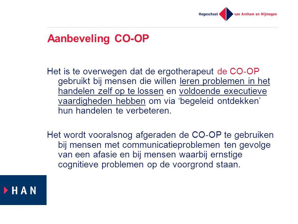 Aanbeveling CO-OP Het is te overwegen dat de ergotherapeut de CO-OP gebruikt bij mensen die willen leren problemen in het handelen zelf op te lossen e