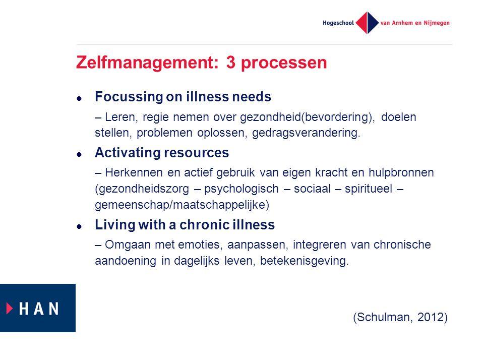 Zelfmanagement: 3 processen  Focussing on illness needs – Leren, regie nemen over gezondheid(bevordering), doelen stellen, problemen oplossen, gedrag