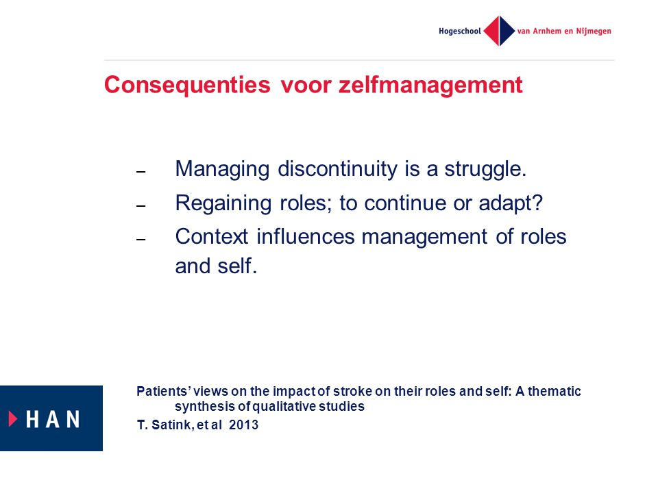 Consequenties voor zelfmanagement – Managing discontinuity is a struggle. – Regaining roles; to continue or adapt? – Context influences management of