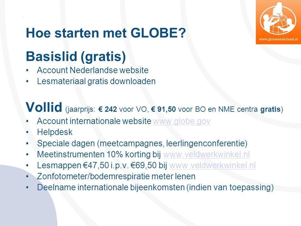 Hoe starten met GLOBE? Basislid (gratis) •Account Nederlandse website •Lesmateriaal gratis downloaden Vollid (jaarprijs: € 242 voor VO, € 91,50 voor B