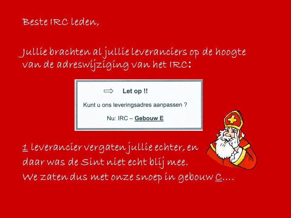 Beste IRC leden, Jullie brachten al jullie leveranciers op de hoogte van de adreswijziging van het IRC : 1 leverancier vergaten jullie echter, en daar was de Sint niet echt blij mee.