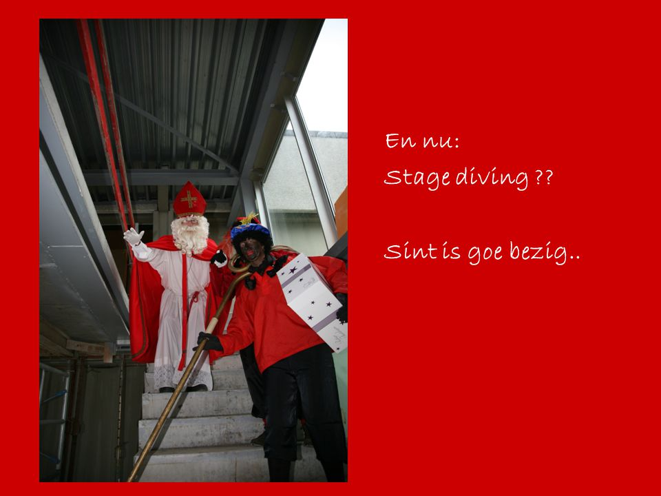 En nu: Stage diving Sint is goe bezig..