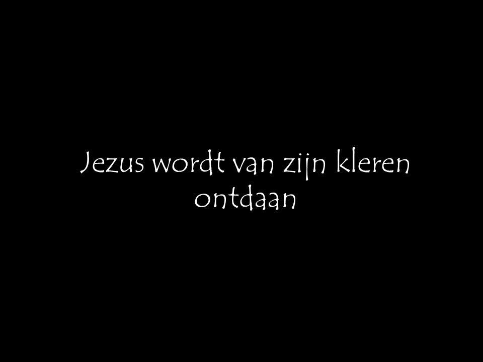 Jezus wordt van zijn kleren ontdaan