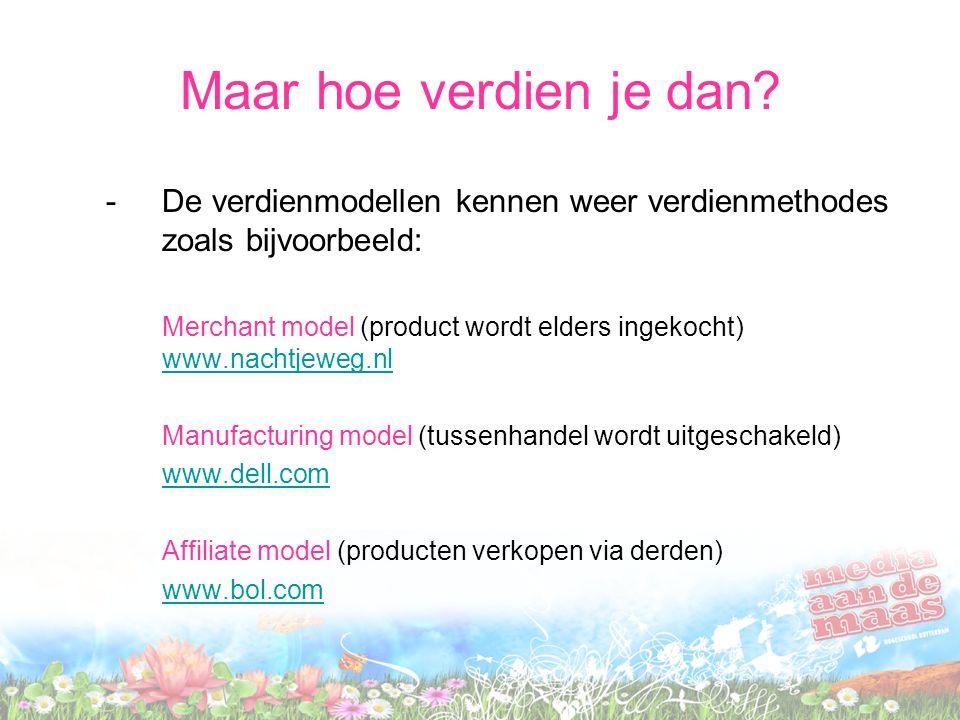 Maar hoe verdien je dan? -De verdienmodellen kennen weer verdienmethodes zoals bijvoorbeeld: Merchant model (product wordt elders ingekocht) www.nacht