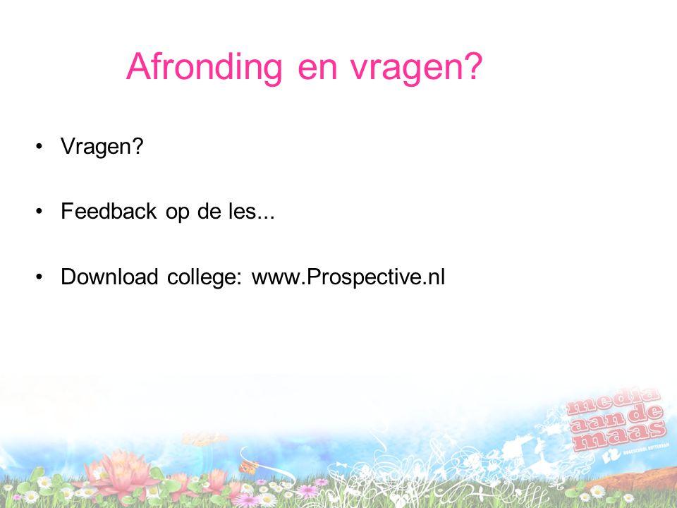 Afronding en vragen? •Vragen? •Feedback op de les... •Download college: www.Prospective.nl