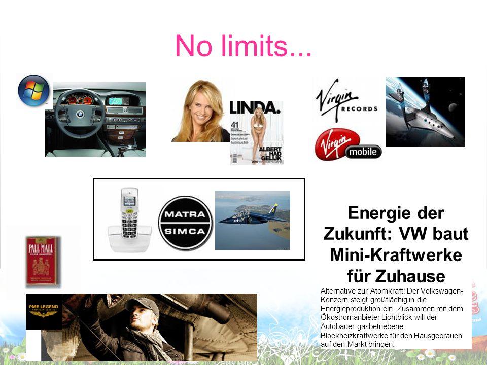 No limits... Energie der Zukunft: VW baut Mini-Kraftwerke für Zuhause Alternative zur Atomkraft: Der Volkswagen- Konzern steigt großflächig in die Ene