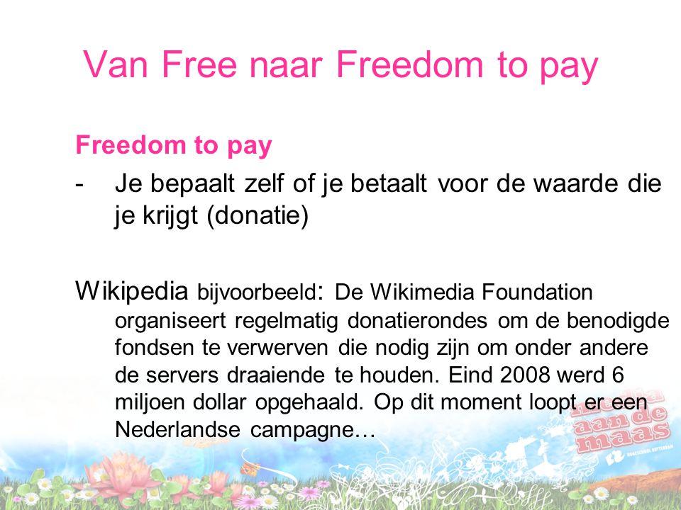 Van Free naar Freedom to pay Freedom to pay -Je bepaalt zelf of je betaalt voor de waarde die je krijgt (donatie) Wikipedia bijvoorbeeld : De Wikimedi