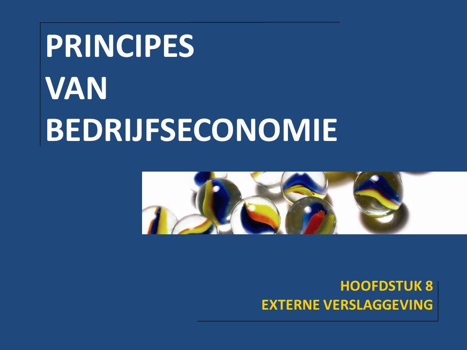 HOOFDSTUK 8: EXTERNE VERSLAGGEVING INHOUDSOPGAVE 8.1 Inleiding 8.2 Externe verslaggeving 8.3 Rubricering van de jaarrekening 8.4 International financial reporting standards PRINCIPES VAN BEDRIJFSECONOMIE - 2