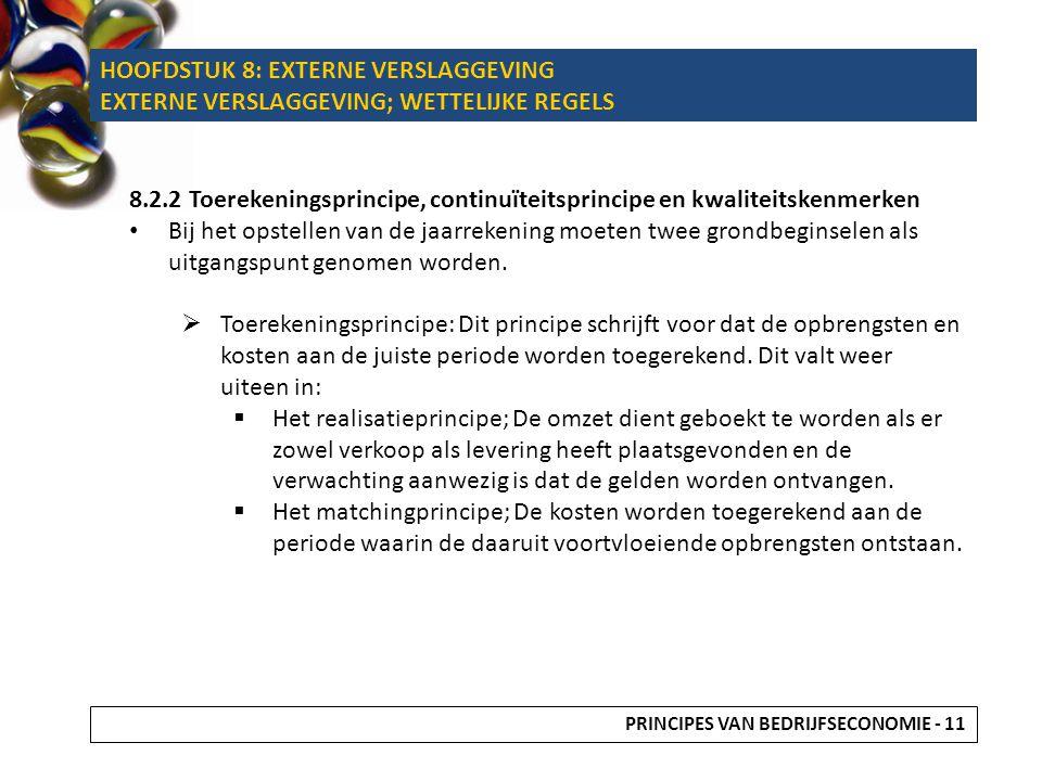 8.2.2 Toerekeningsprincipe, continuïteitsprincipe en kwaliteitskenmerken • Bij het opstellen van de jaarrekening moeten twee grondbeginselen als uitga
