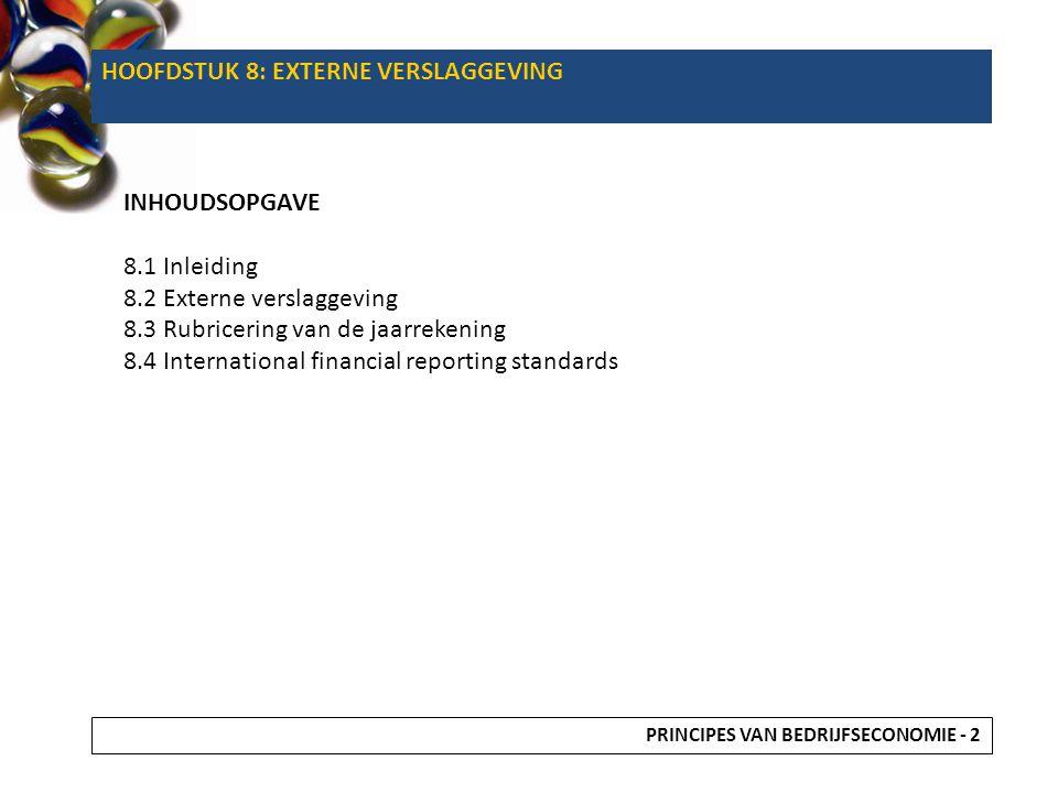 8.5 INTERNATIONAL FINANCIAL REPORTING STANDARDS • Set van afspraken over hoe bedrijven hun jaarverslag moeten presenteren.