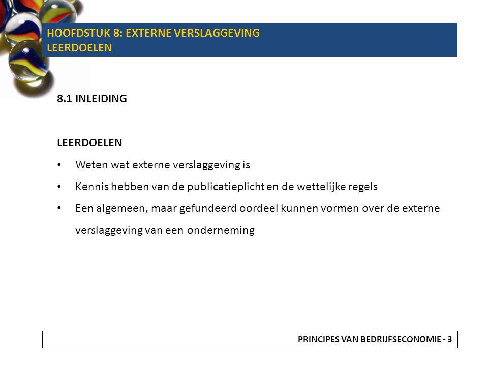 8.2 EXTERNE VERSLAGGEVING 8.2.1 Stakeholders en publicatieplicht • Stakeholders Externe verslaggeving is, zoals de naam al aangeeft, gericht op het verschaffen van informatie aan partijen buiten de onderneming.