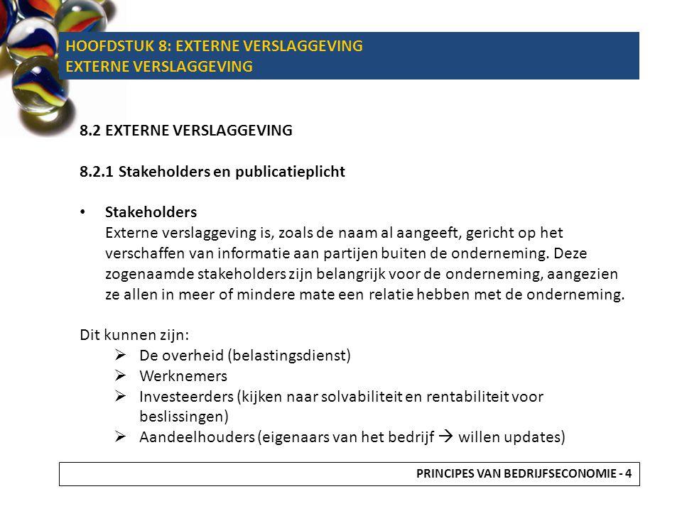8.2 EXTERNE VERSLAGGEVING 8.2.1 Stakeholders en publicatieplicht • Stakeholders Externe verslaggeving is, zoals de naam al aangeeft, gericht op het ve