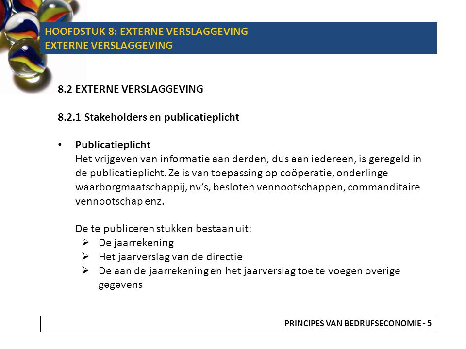 8.2 EXTERNE VERSLAGGEVING 8.2.1 Stakeholders en publicatieplicht • Publicatieplicht Het vrijgeven van informatie aan derden, dus aan iedereen, is gere