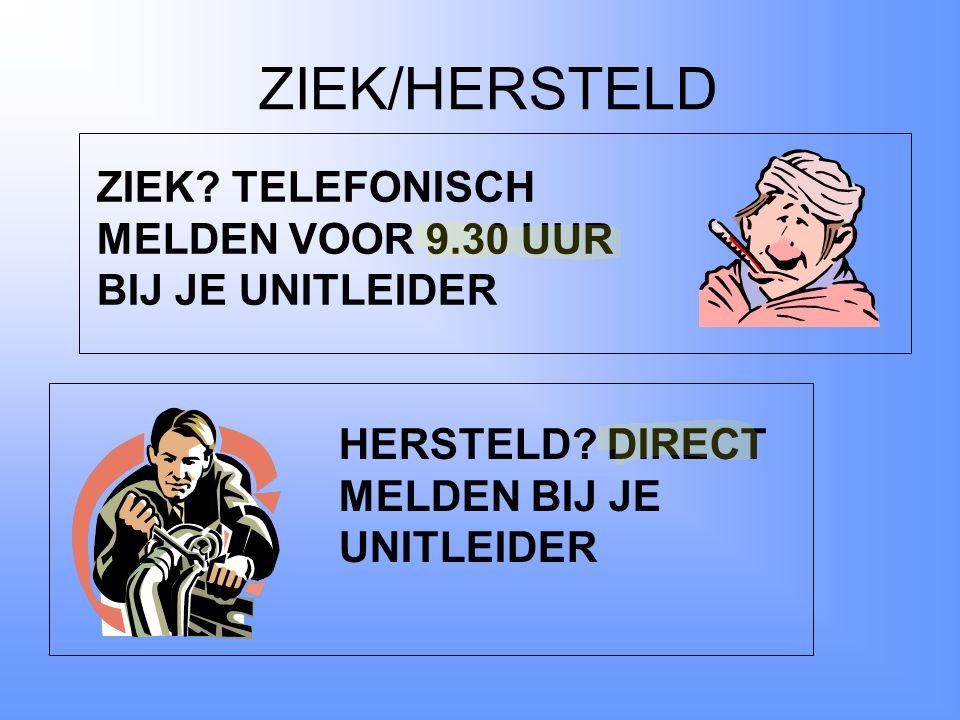 ZIEK/HERSTELD ZIEK.TELEFONISCH MELDEN VOOR 9.30 UUR BIJ JE UNITLEIDER HERSTELD.