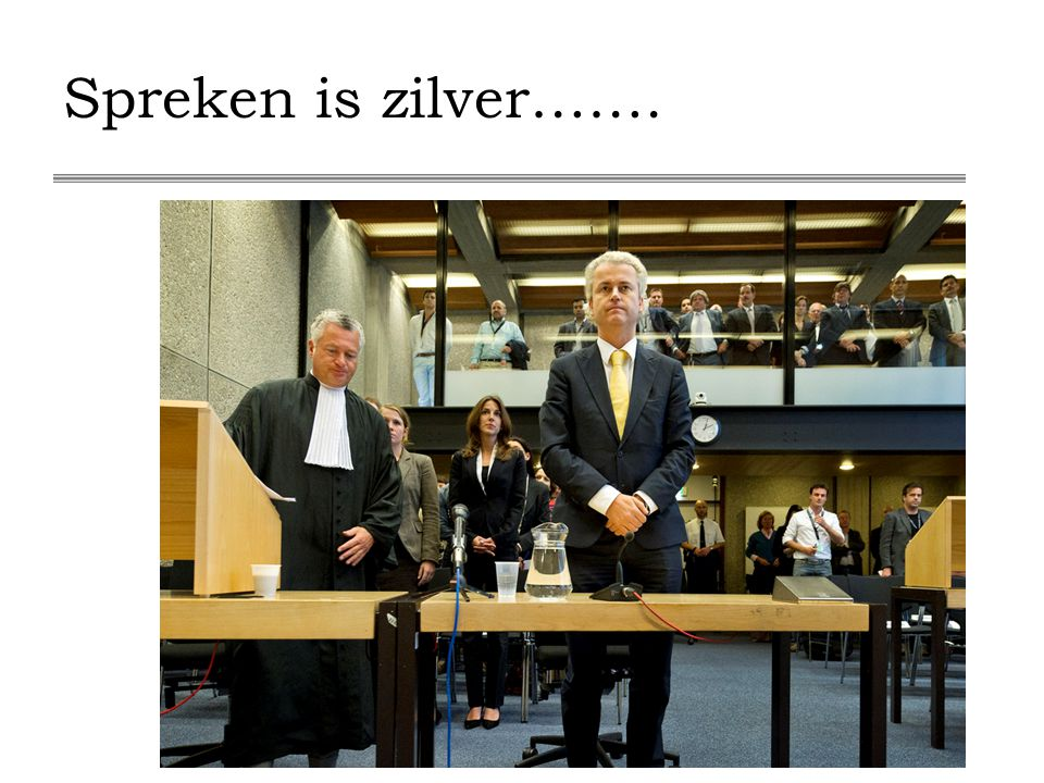 Spreken is zilver…….