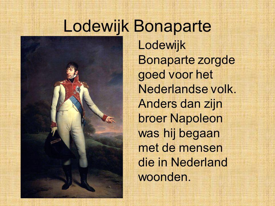 Lodewijk Bonaparte •In 1806 besloot Napoleon dat zijn broer Lodewijk koning van Holland werd. Nederland was toen opeens een koninkrijk. Maar in 1810 w