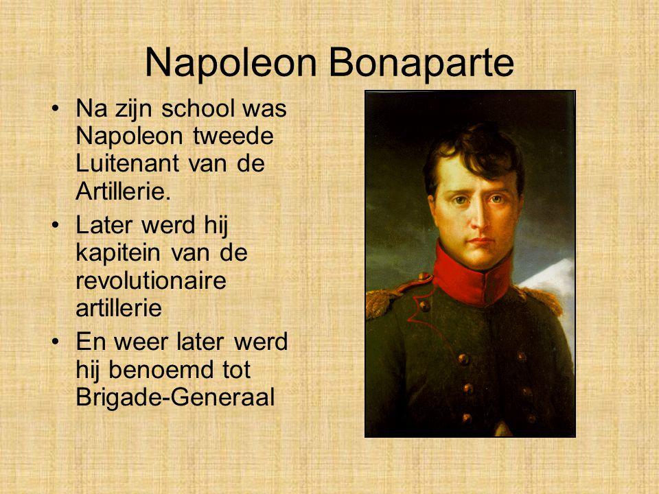 •Na zijn school was Napoleon tweede Luitenant van de Artillerie.