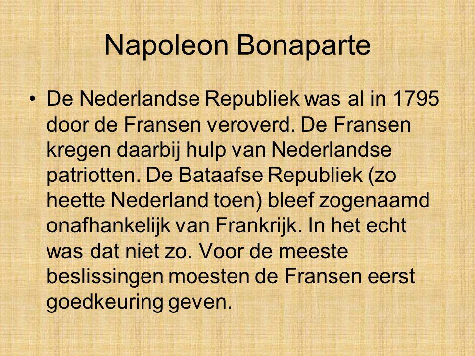 Napoleon Bonaparte •De Nederlandse Republiek was al in 1795 door de Fransen veroverd.