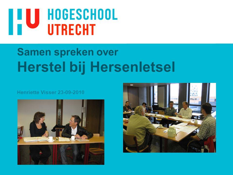 Samen spreken over Herstel bij Hersenletsel Henriette Visser 23-09-2010