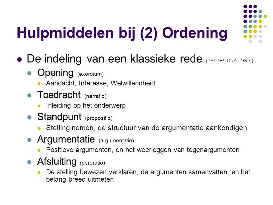 Hulpmiddelen bij (2) Ordening  De indeling van een klassieke rede (PARTES ORATIONIS)  Opening  Opening (exordium)  Aandacht, Interesse, Welwillend