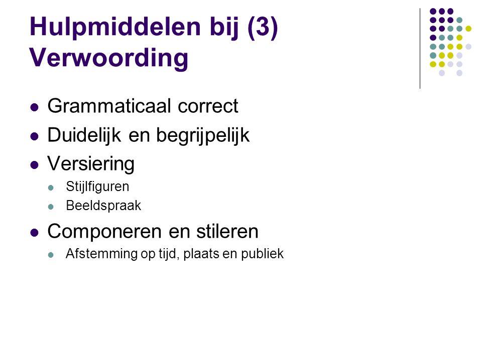 Hulpmiddelen bij (3) Verwoording  Grammaticaal correct  Duidelijk en begrijpelijk  Versiering  Stijlfiguren  Beeldspraak  Componeren en stileren