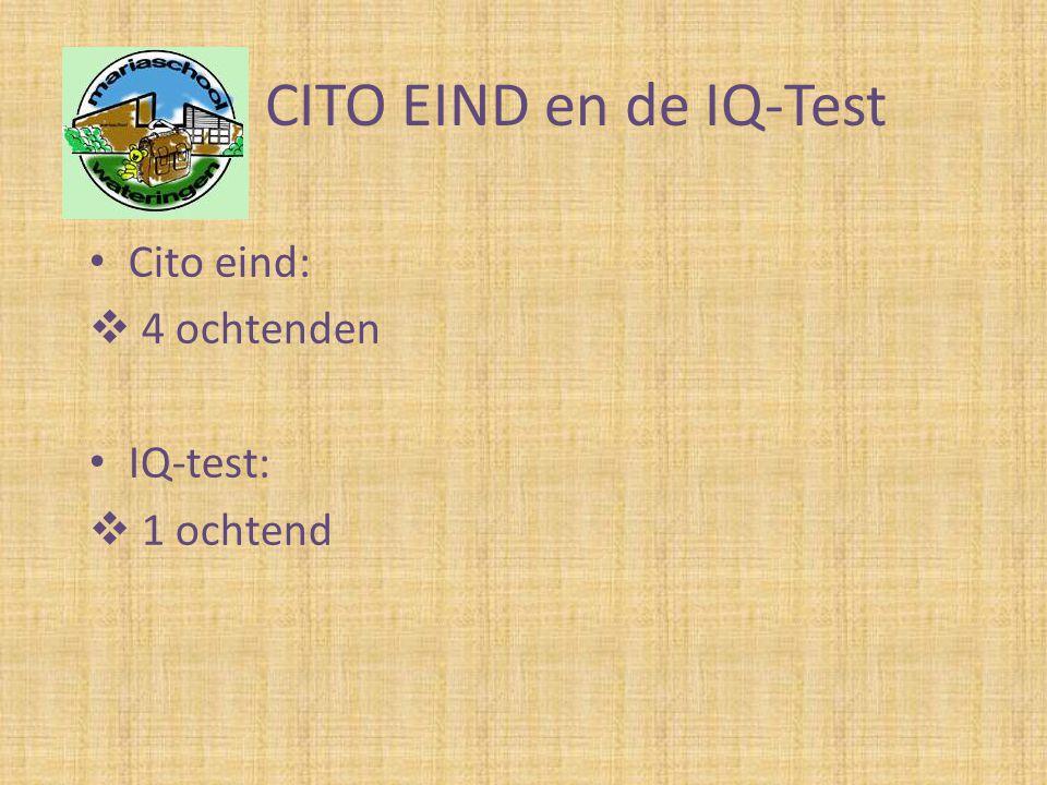 CITO EIND en de IQ-Test • Cito eind:  4 ochtenden • IQ-test:  1 ochtend