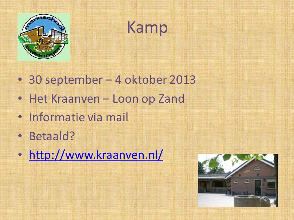 Kamp • 30 september – 4 oktober 2013 • Het Kraanven – Loon op Zand • Informatie via mail • Betaald? • http://www.kraanven.nl/ http://www.kraanven.nl/