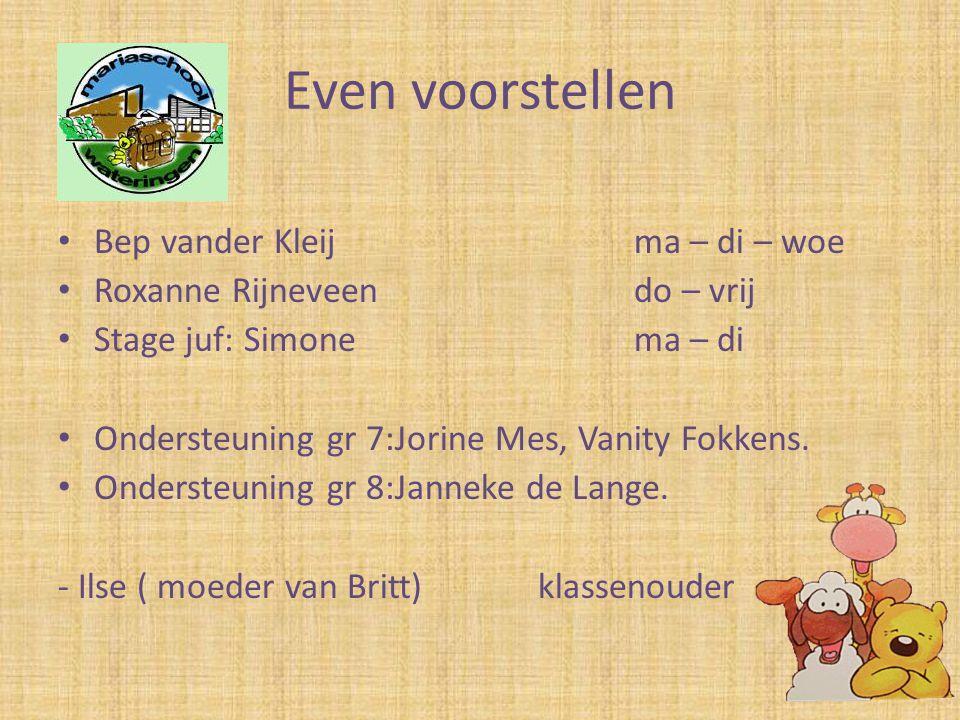 Even voorstellen • Bep vander Kleijma – di – woe • Roxanne Rijneveendo – vrij • Stage juf: Simone ma – di • Ondersteuning gr 7:Jorine Mes, Vanity Fokk