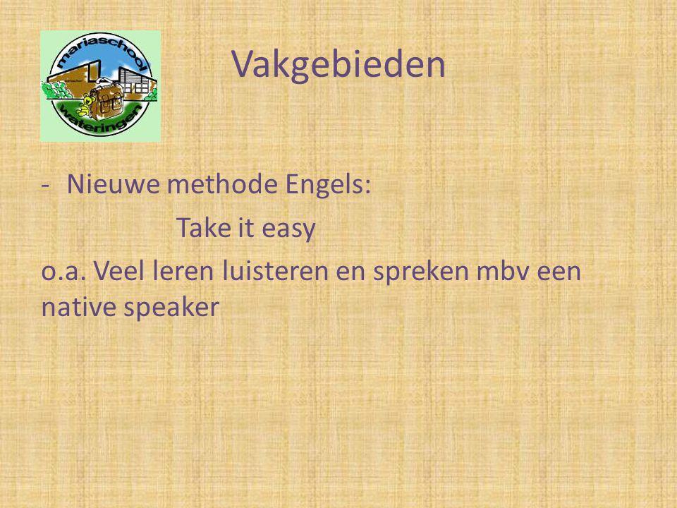 Vakgebieden -Nieuwe methode Engels: Take it easy o.a. Veel leren luisteren en spreken mbv een native speaker