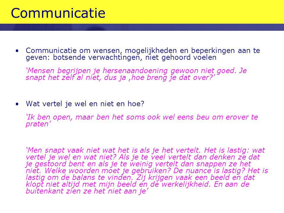 Communicatie •Communicatie om wensen, mogelijkheden en beperkingen aan te geven: botsende verwachtingen, niet gehoord voelen 'Mensen begrijpen je hersenaandoening gewoon niet goed.