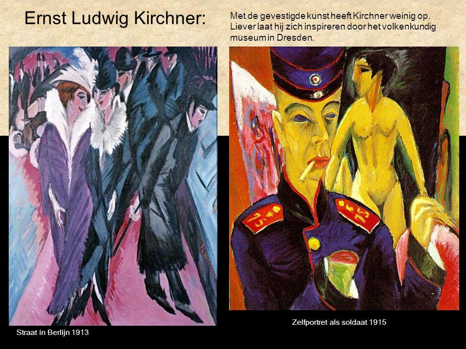Ernst Ludwig Kirchner: Zelfportret als soldaat 1915 Straat in Berlijn 1913 Met de gevestigde kunst heeft Kirchner weinig op. Liever laat hij zich insp