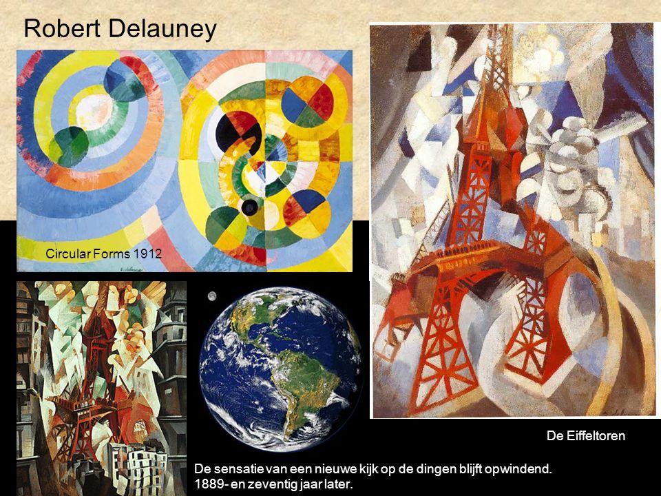 Robert Delauney Circular Forms 1912 De Eiffeltoren De sensatie van een nieuwe kijk op de dingen blijft opwindend. 1889- en zeventig jaar later.