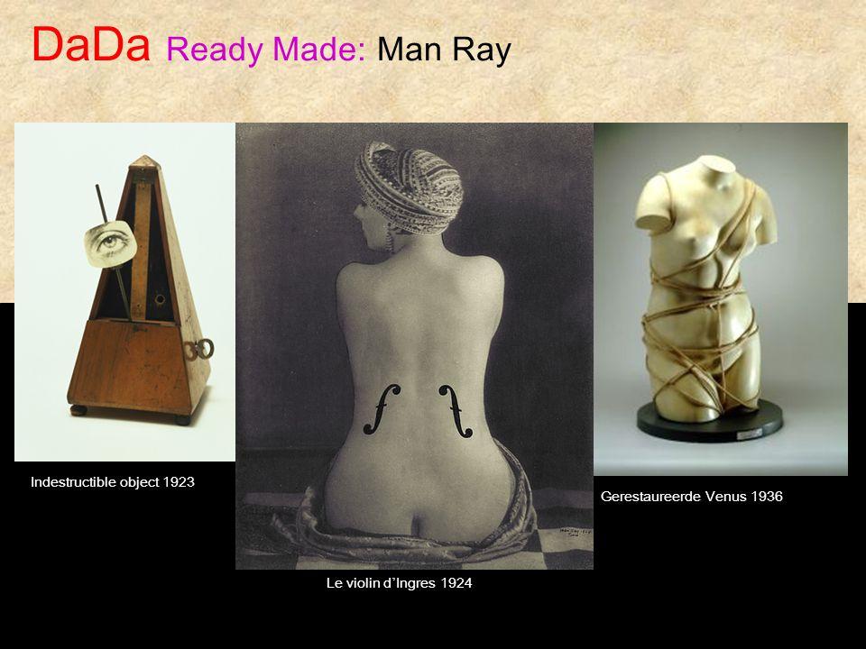 DaDa Ready Made: Man Ray Indestructible object 1923 Gerestaureerde Venus 1936 Le violin d ' Ingres 1924