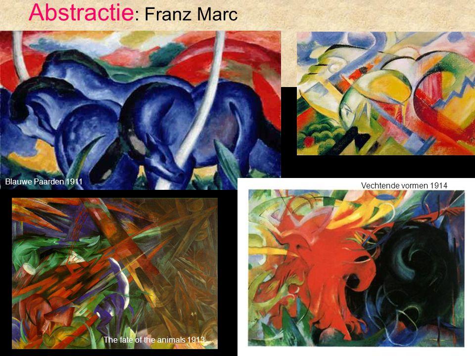 Abstractie : Franz Marc Blauwe Paarden 1911 Vechtende vormen 1914 The fate of the animals 1913