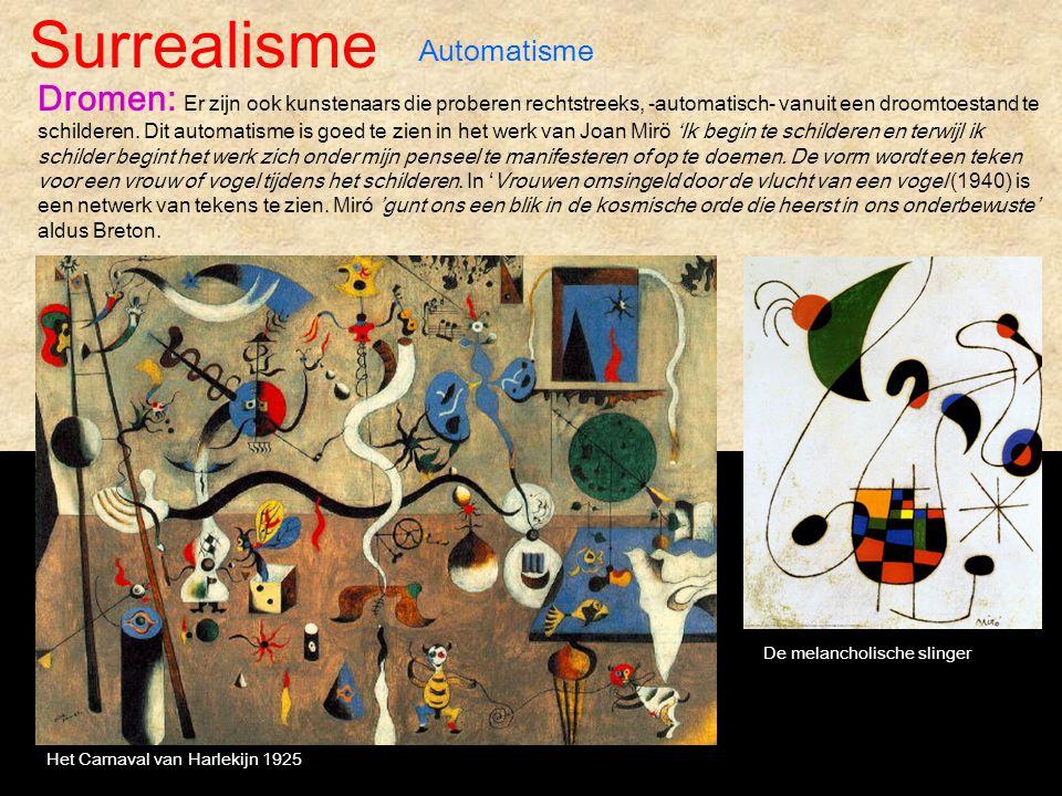 Surrealisme Automatisme Dromen: Er zijn ook kunstenaars die proberen rechtstreeks, -automatisch- vanuit een droomtoestand te schilderen. Dit automatis