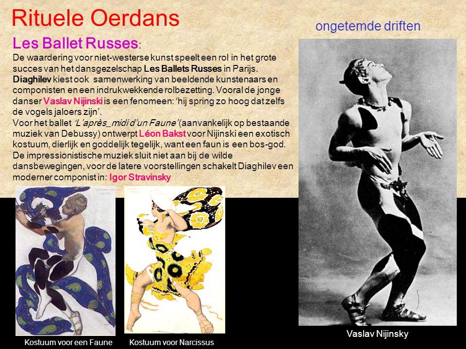Rituele Oerdans Vaslav Nijinsky ongetemde driften Les Ballet Russes : De waardering voor niet-westerse kunst speelt een rol in het grote succes van he