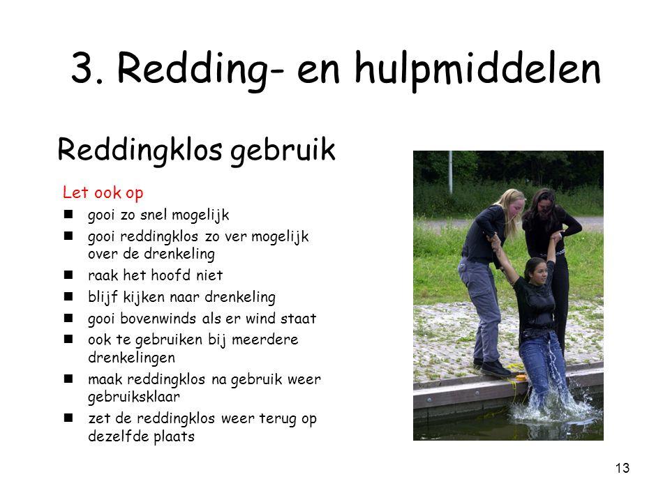 12 3. Redding- en hulpmiddelen Reddingklos gebruik  drenkeling heeft lijn vast  lus van hand af doen voordat je gaat inhalen.  Lijn een stukje inha
