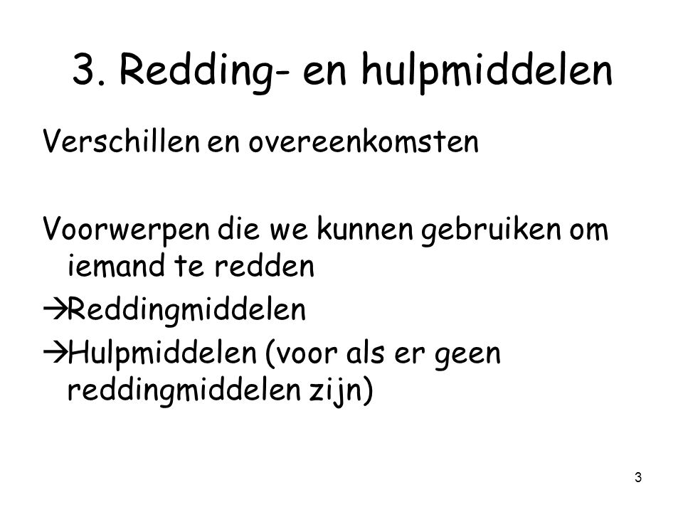2 3. Redding- en hulpmiddelen 1. Verschillen en overeenkomsten 2. Reddingmiddelen 3. Hulpmiddelen