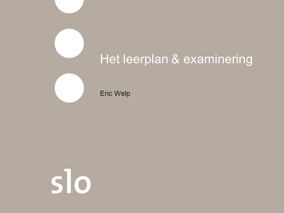 Het leerplan & examinering Eric Welp