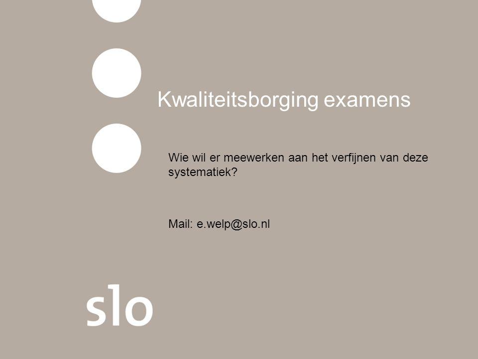 Kwaliteitsborging examens Wie wil er meewerken aan het verfijnen van deze systematiek.