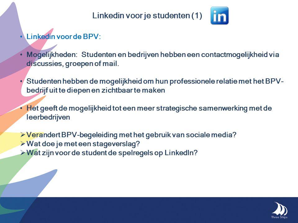 Linkedin voor je studenten (1) • Linkedin voor de BPV: • Mogelijkheden: Studenten en bedrijven hebben een contactmogelijkheid via discussies, groepen