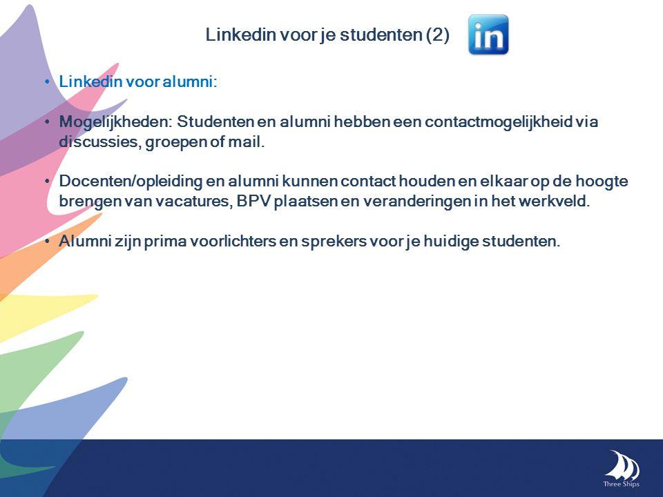 Linkedin voor je studenten (2) • Linkedin voor alumni: • Mogelijkheden:Studenten en alumni hebben een contactmogelijkheid via discussies, groepen of m