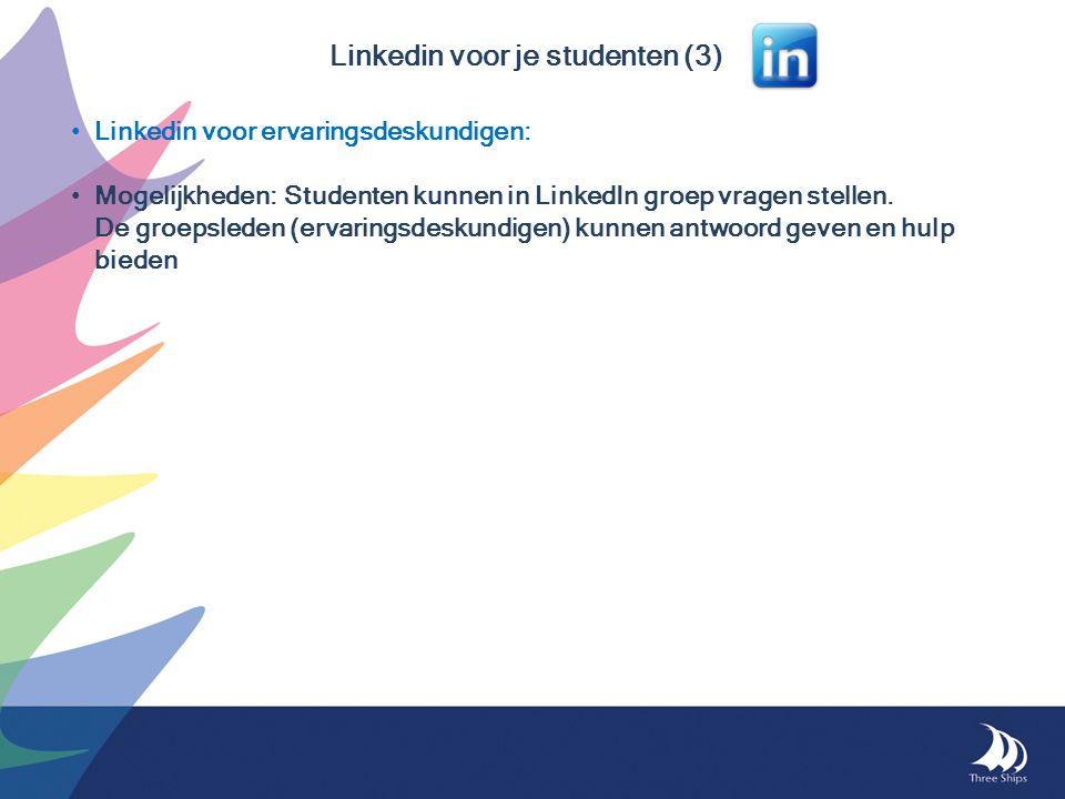 Linkedin voor je studenten (3) • Linkedin voor ervaringsdeskundigen: • Mogelijkheden:Studenten kunnen in LinkedIn groep vragen stellen. De groepsleden