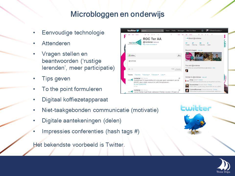 Microbloggen en onderwijs •Eenvoudige technologie •Attenderen •Vragen stellen en beantwoorden ('rustige lerenden', meer participatie) •Tips geven •To