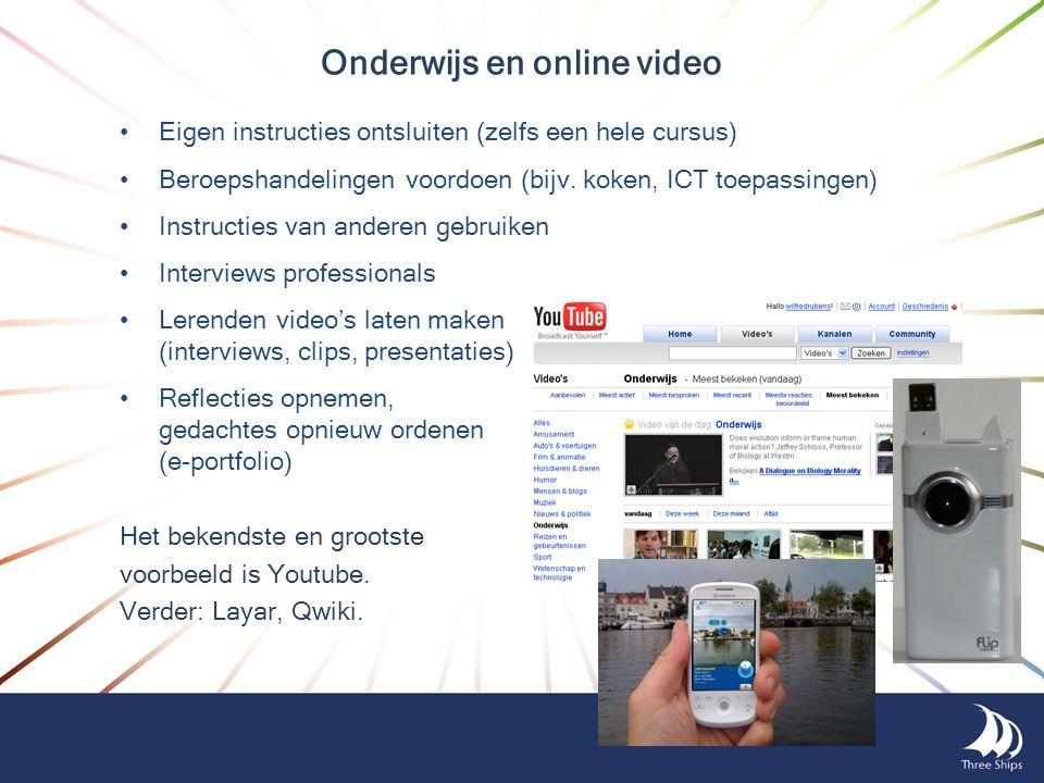 Onderwijs en online video •Eigen instructies ontsluiten (zelfs een hele cursus) •Beroepshandelingen voordoen (bijv. koken, ICT toepassingen) •Instruct