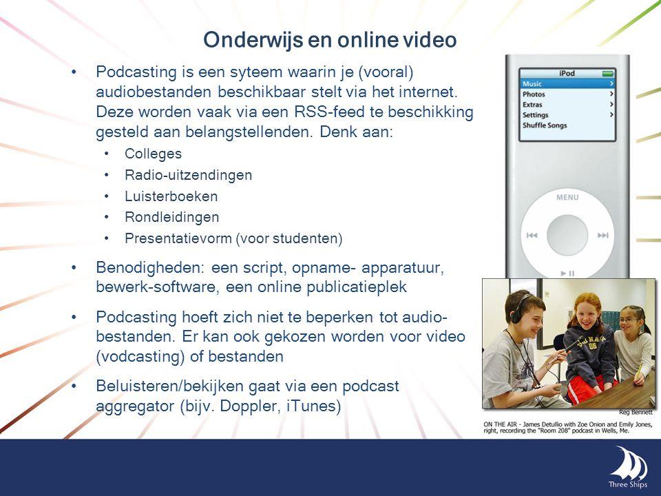 Onderwijs en online video •Podcasting is een syteem waarin je (vooral) audiobestanden beschikbaar stelt via het internet. Deze worden vaak via een RSS
